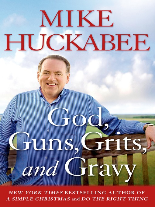Title details for God, Guns, Grits, and Gravy by Mike Huckabee - Wait list