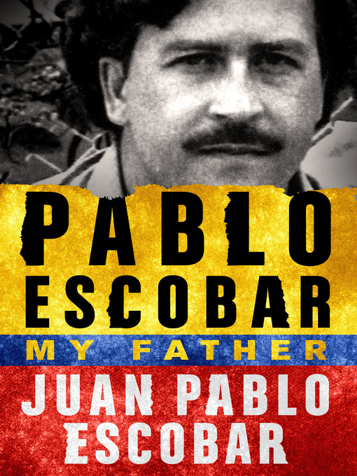 Title details for Pablo Escobar--My Father by Juan Pablo Escobar - Available