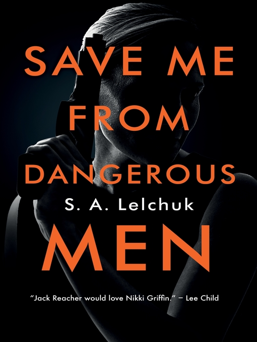 Title details for Save Me from Dangerous Men by S. A. Lelchuk - Wait list
