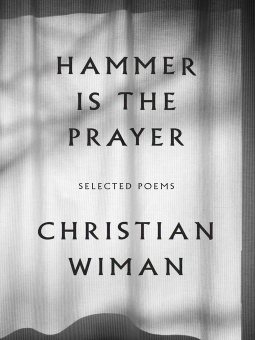 Title details for Hammer Is the Prayer by Christian Wiman - Available