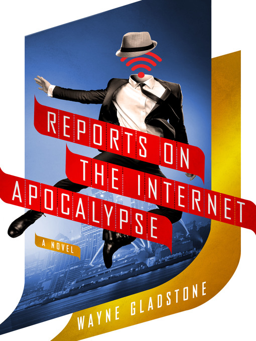 Title details for Reports on the Internet Apocalypse by Wayne Gladstone - Available