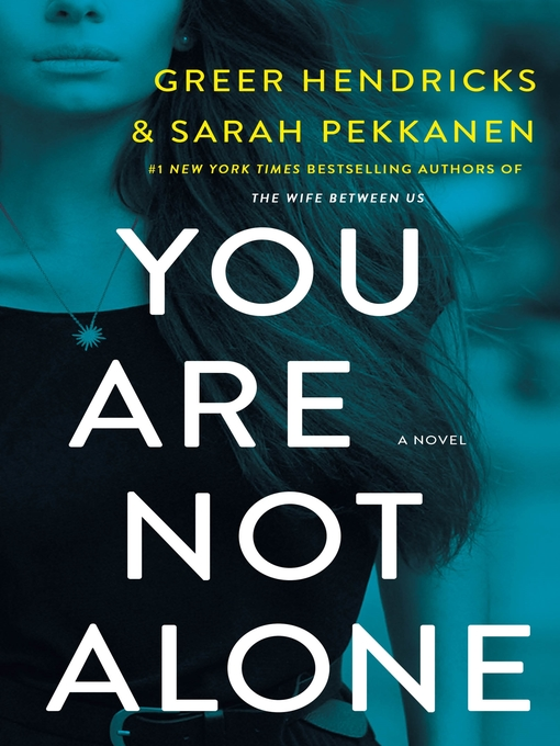 Title details for You Are Not Alone by Greer Hendricks - Available