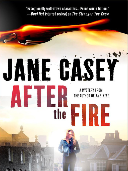 Title details for After the Fire by Jane Casey - Wait list