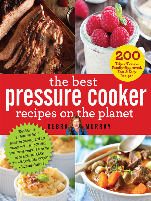 The best pressure cooker recipes on the planet national library title details for the best pressure cooker recipes on the planet by debra murray available forumfinder Images