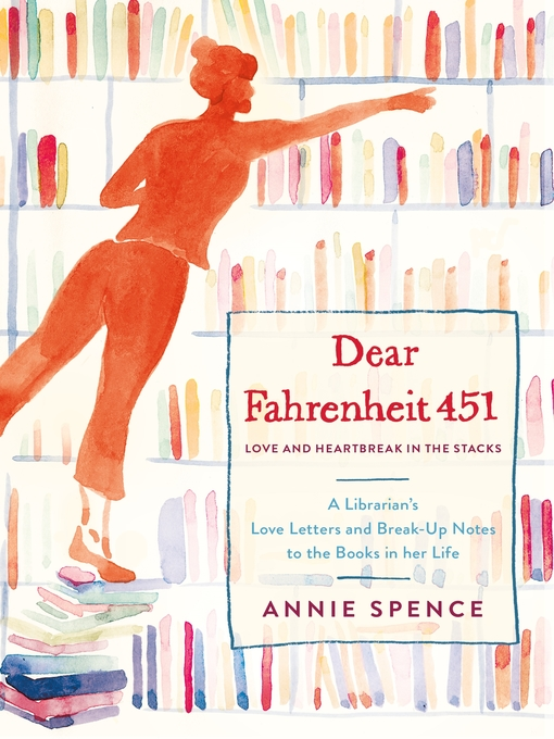 Title details for Dear Fahrenheit 451: Love and Heartbreak in the Stacks by Annie Spence - Wait list