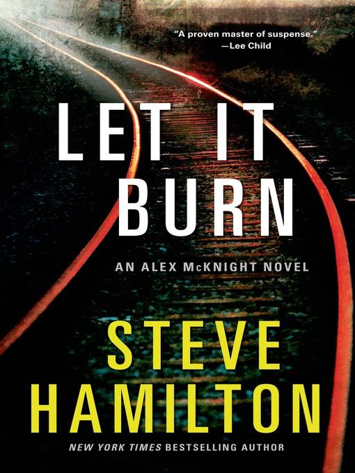 Title details for Let It Burn by Steve Hamilton - Available
