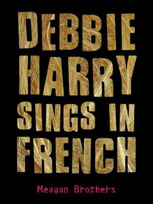 Title details for Debbie Harry Sings in French by Meagan Brothers - Available