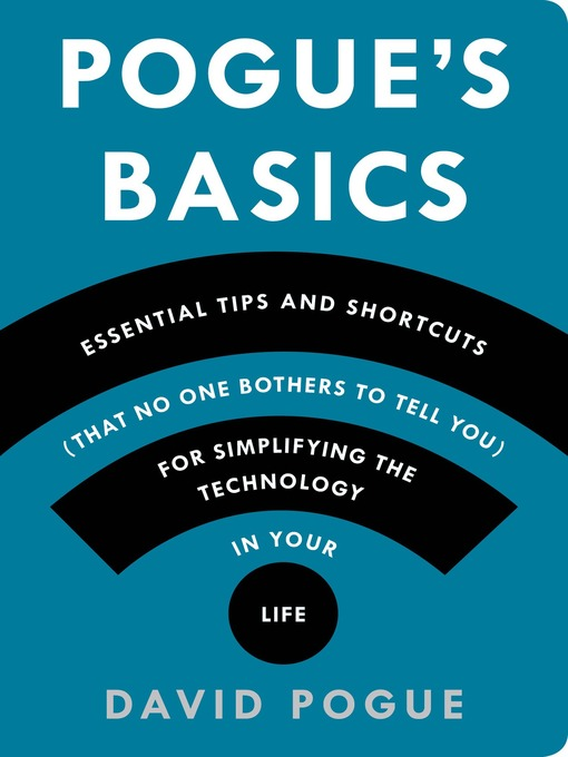 Title details for Pogue's Basics: Essential Tips and Shortcuts (That No One Bothers to Tell You) for Simplifying the Technology in Your Life by David Pogue - Available