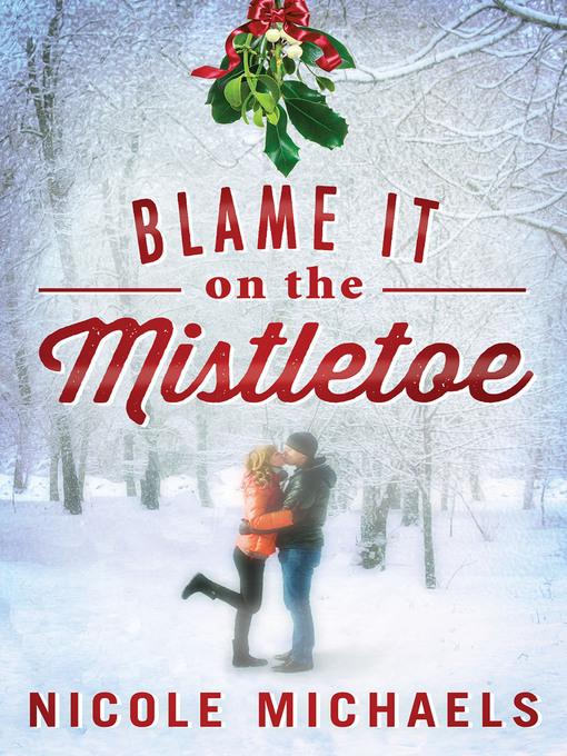 Title details for Blame It on the Mistletoe by Nicole Michaels - Wait list
