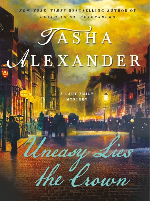 Title details for Uneasy Lies the Crown by Tasha Alexander - Available