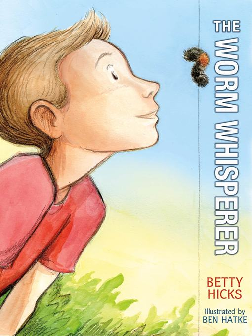 Title details for The Worm Whisperer by Betty Hicks - Available