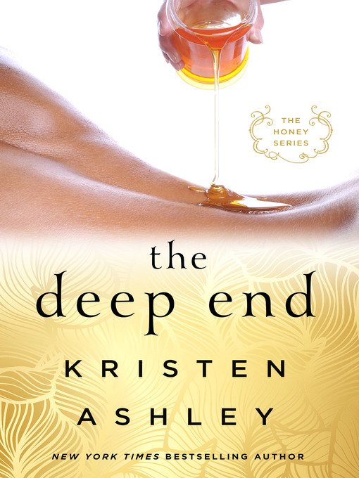Title details for The Deep End--The Honey Series by Kristen Ashley - Wait list