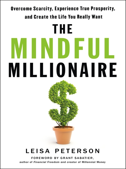 The mindful millionaire [electronic resource] : overcome scarcity, experience true prosperity, and create the life you really want