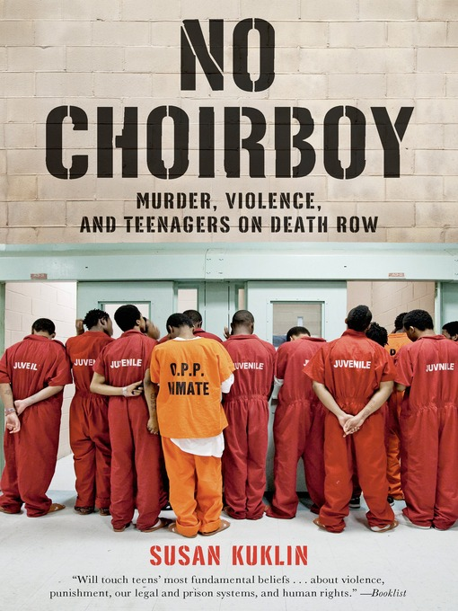 Title details for No Choirboy--Murder, Violence, and Teenagers on Death Row by Susan Kuklin - Wait list