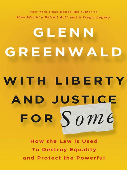 Title details for With Liberty and Justice for Some by Glenn Greenwald - Available