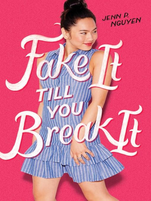 Title details for Fake It Till You Break It by Jenn P. Nguyen - Wait list