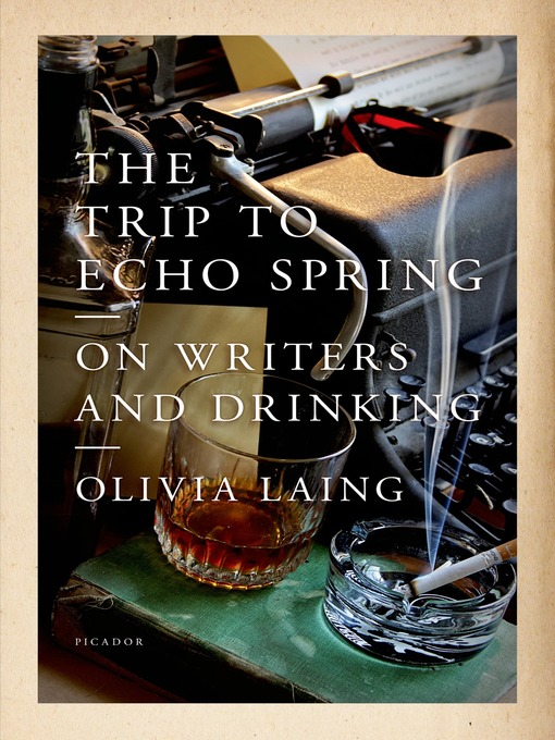 Title details for The Trip to Echo Spring by Olivia Laing - Available