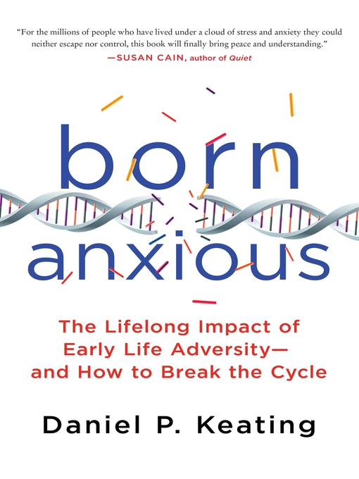 Born Anxious The Lifelong Impact of Early Life Adversity--and How to Break the Cycle