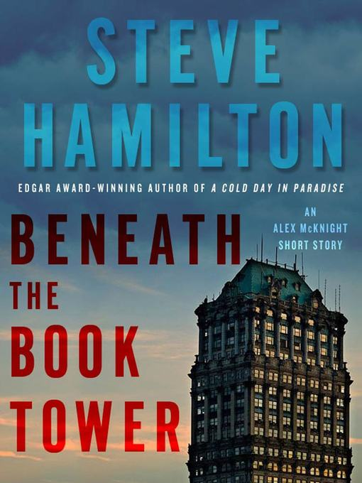 Title details for Beneath the Book Tower by Steve Hamilton - Wait list