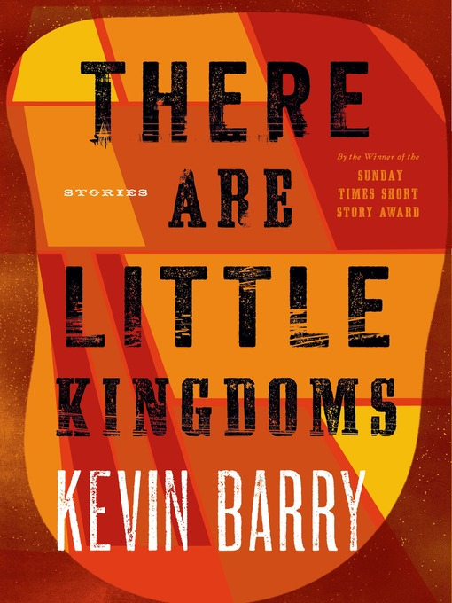 Title details for There Are Little Kingdoms by Kevin Barry - Available