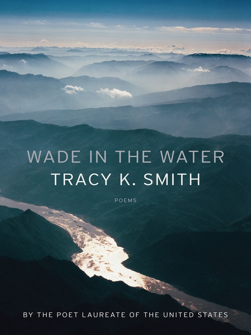 Title details for Wade in the Water by Tracy K. Smith - Wait list