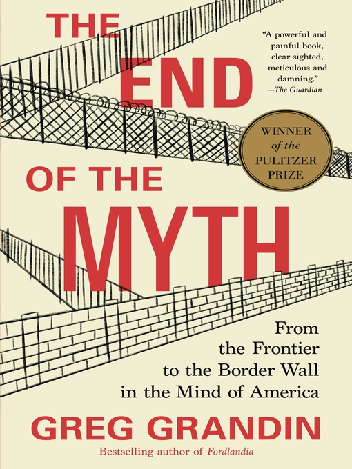 Title details for The End of the Myth by Greg Grandin - Available