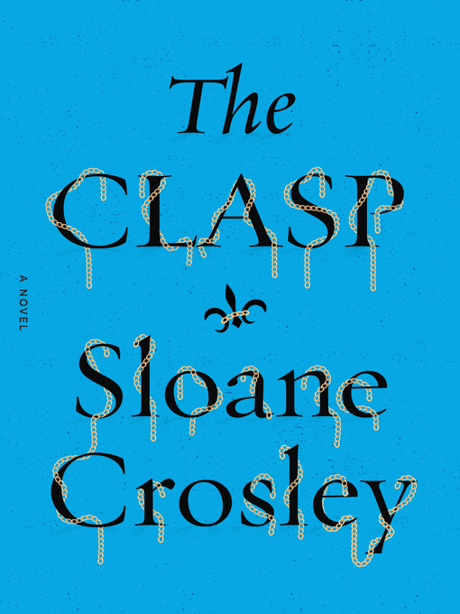 Title details for The Clasp by Sloane Crosley - Available