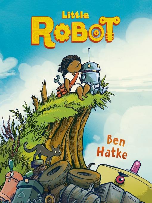 Title details for Little Robot by Ben Hatke - Available