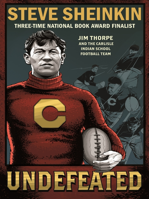 Title details for Undefeated--Jim Thorpe and the Carlisle Indian School Football Team by Steve Sheinkin - Wait list
