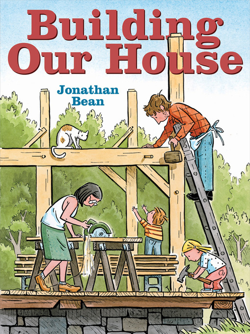 Title details for Building Our House by Jonathan Bean - Wait list