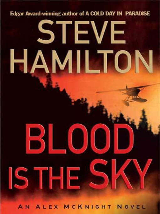 Title details for Blood Is the Sky by Steve Hamilton - Wait list