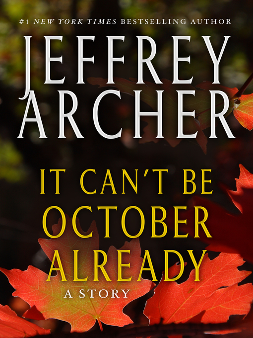 Title details for It Can't be October Already by Jeffrey Archer - Wait list