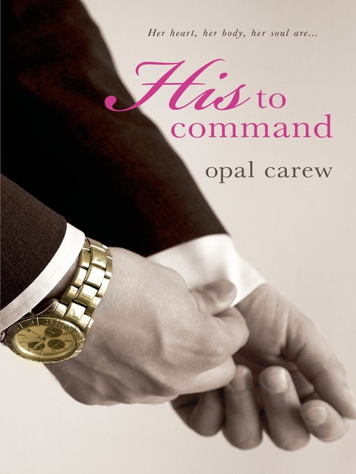 Title details for His to Command by Opal Carew - Wait list