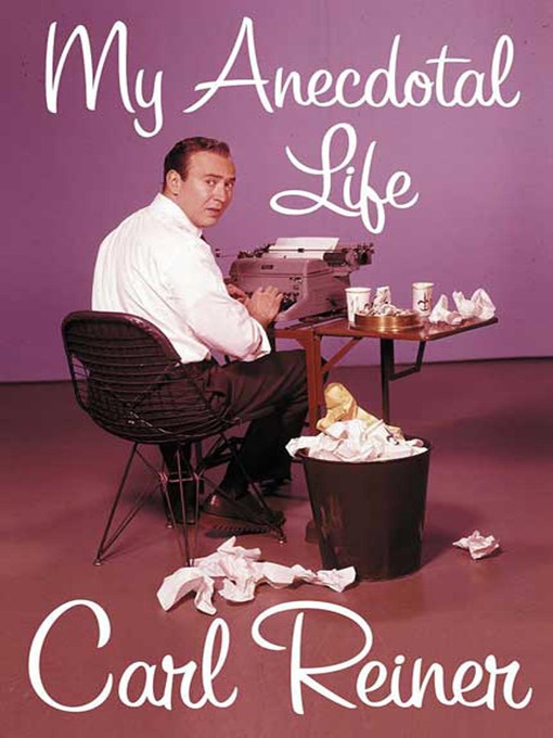 Title details for My Anecdotal Life by Carl Reiner - Available