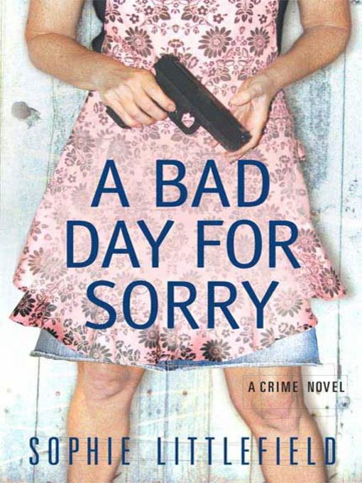 Title details for A Bad Day for Sorry by Sophie Littlefield - Wait list
