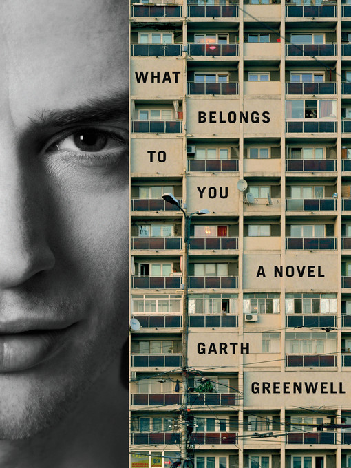 Title details for What Belongs to You by Garth Greenwell - Wait list