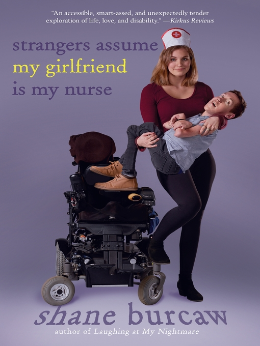 Title details for Strangers Assume My Girlfriend Is My Nurse by Shane Burcaw - Wait list