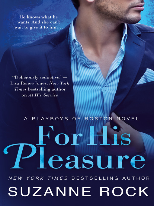 Title details for For His Pleasure--A Playboys of Boston Novel by Suzanne Rock - Wait list