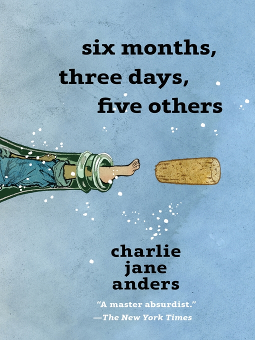 Title details for Six Months, Three Days, Five Others by Charlie Jane Anders - Available