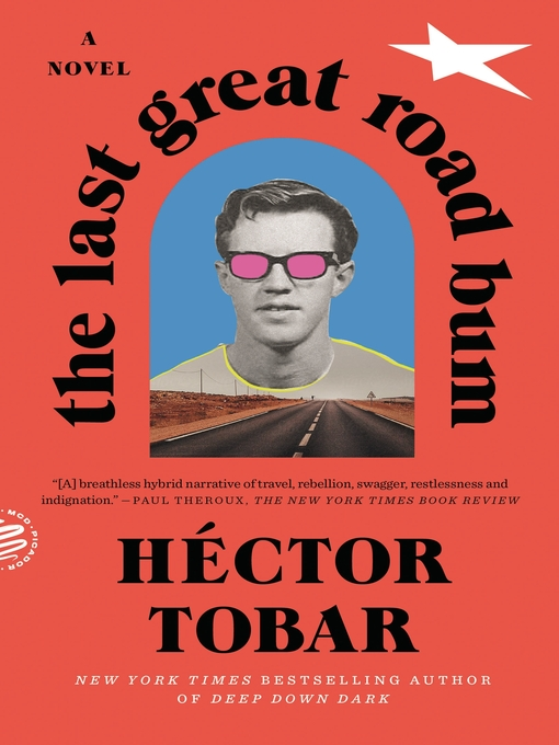 Title details for The Last Great Road Bum by Héctor Tobar - Available