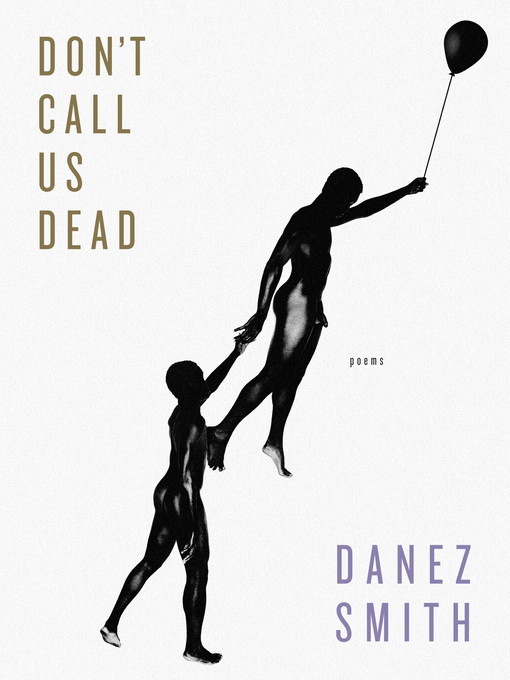 Title details for Don't Call Us Dead by Danez Smith - Wait list
