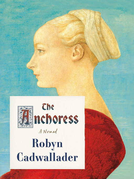 Title details for The Anchoress by Robyn Cadwallader - Wait list