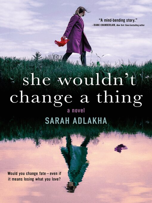 Title details for She Wouldn't Change a Thing by Sarah Adlakha - Available