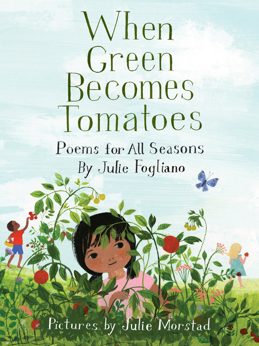 Title details for When Green Becomes Tomatoes by Julie Fogliano - Available