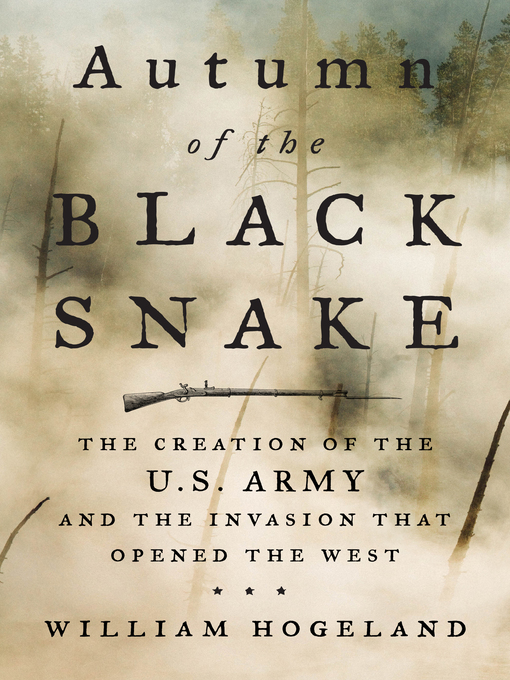 Title details for Autumn of the Black Snake by William Hogeland - Available
