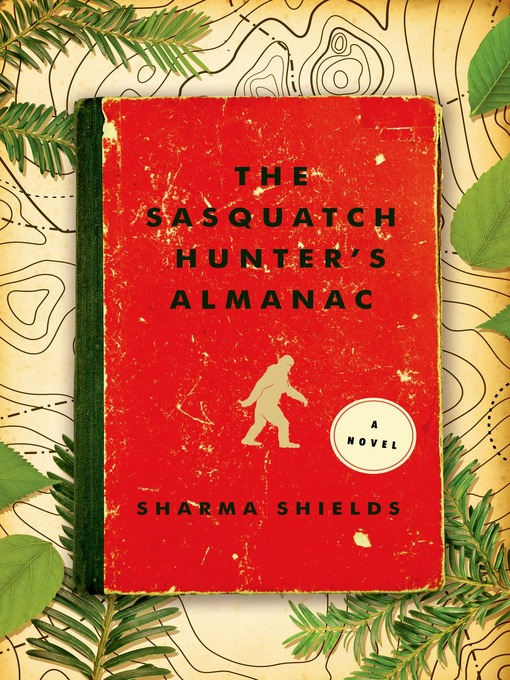 Title details for The Sasquatch Hunter's Almanac by Sharma Shields - Available