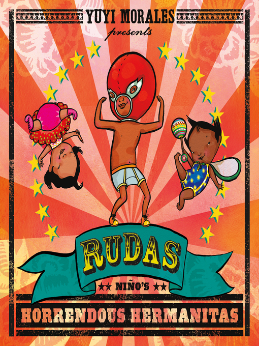 Title details for Rudas--Niño's Horrendous Hermanitas by Yuyi Morales - Available