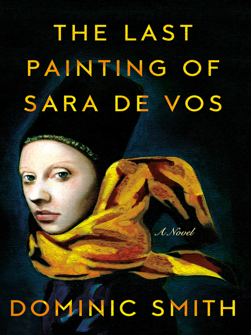 Title details for The Last Painting of Sara de Vos by Dominic Smith - Wait list