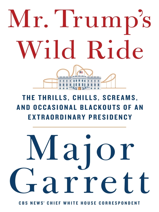 Title details for Mr. Trump's Wild Ride by Major Garrett - Wait list