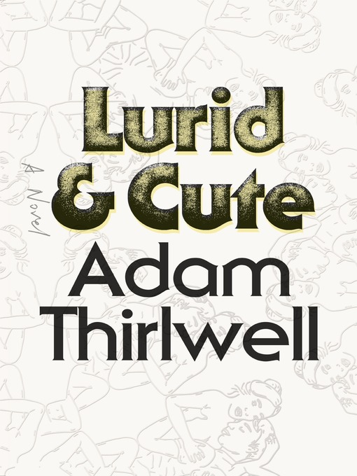 Title details for Lurid & Cute by Adam Thirlwell - Wait list